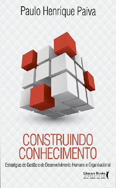 Construindo conhecimento: Gestão, desenvolvimento humano e organizacional