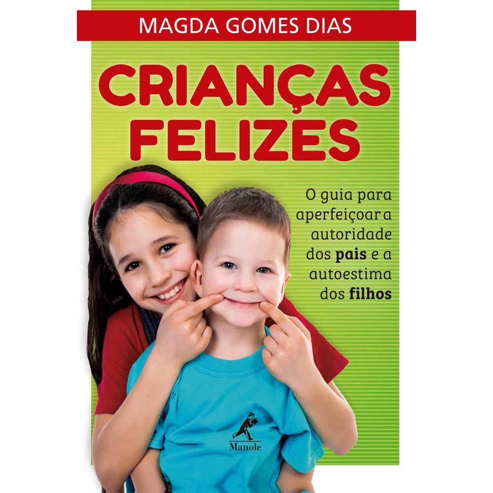 Crianças Felizes - O guia para aperfeiçoar a autoridade dos pais e a autoestima dos filhos