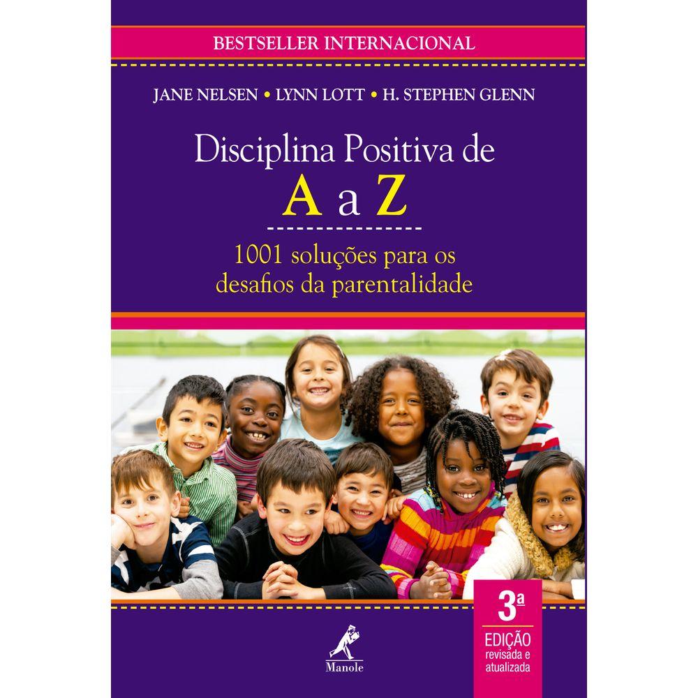 Disciplina Positiva de A a Z - 1001 soluções para os desafios da parentalidade - 3ª Edição Revisada e atualizada
