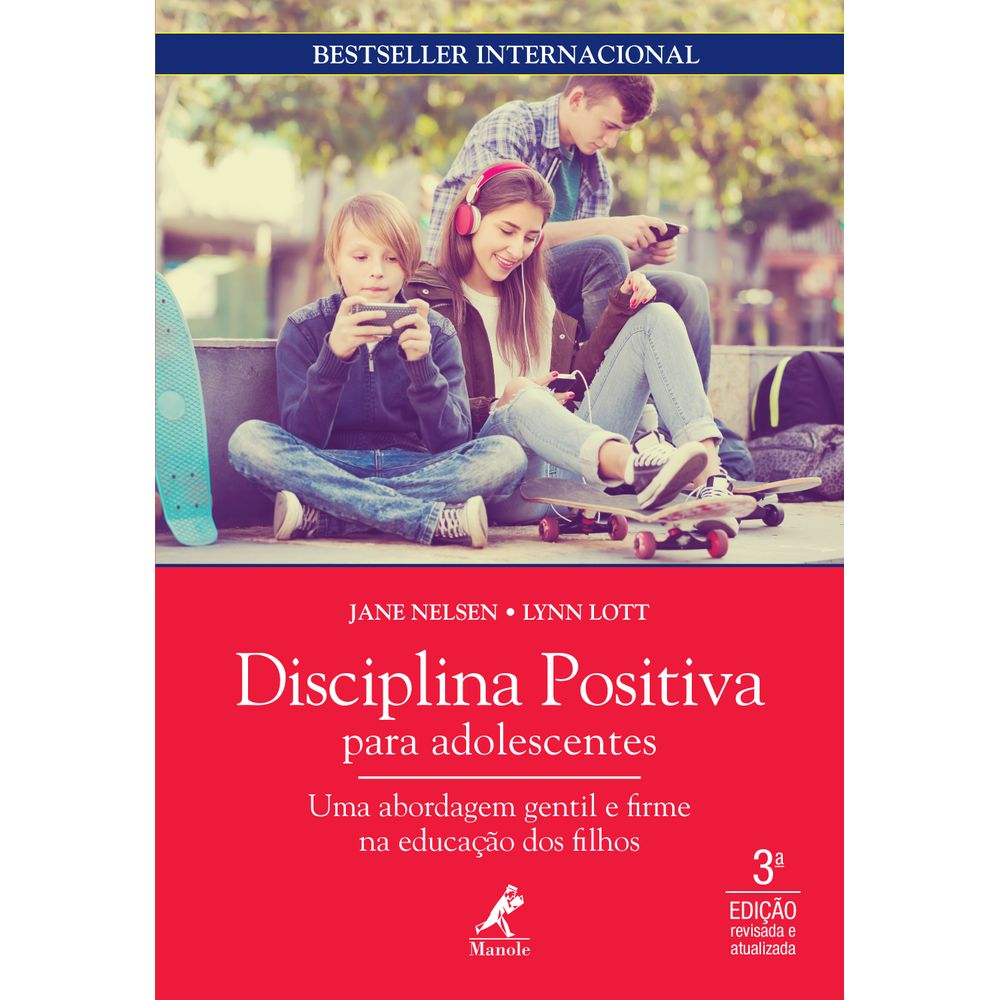 Disciplina Positiva para Adolescentes - Uma Abordagem Gentil e Firme na Educação dos Filhos