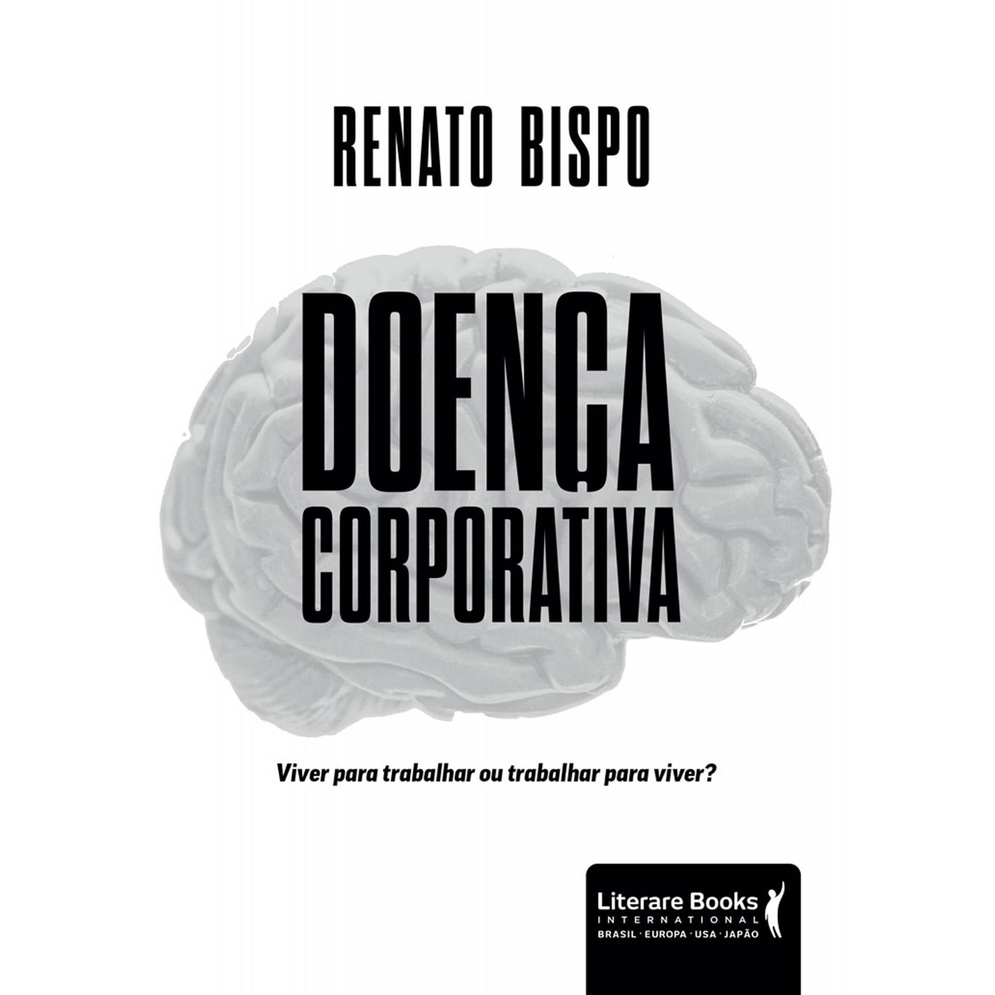 Doença corporativa - viver para trabalhar ou trabalhar para viver?