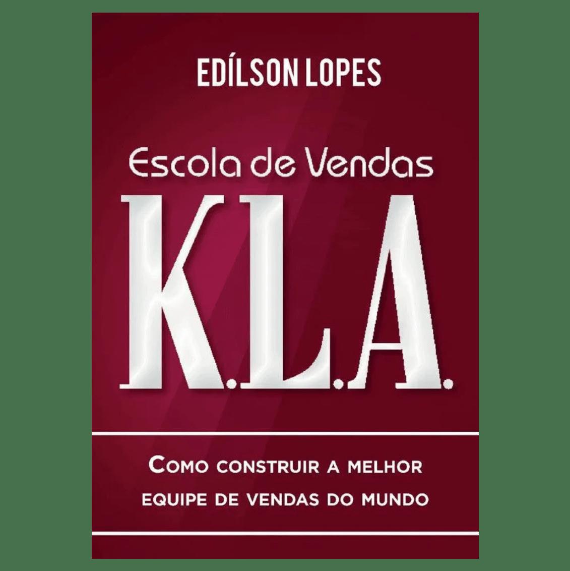 Escola de vendas K.L.A: Como construir a melhor equipe de vendas do mundo