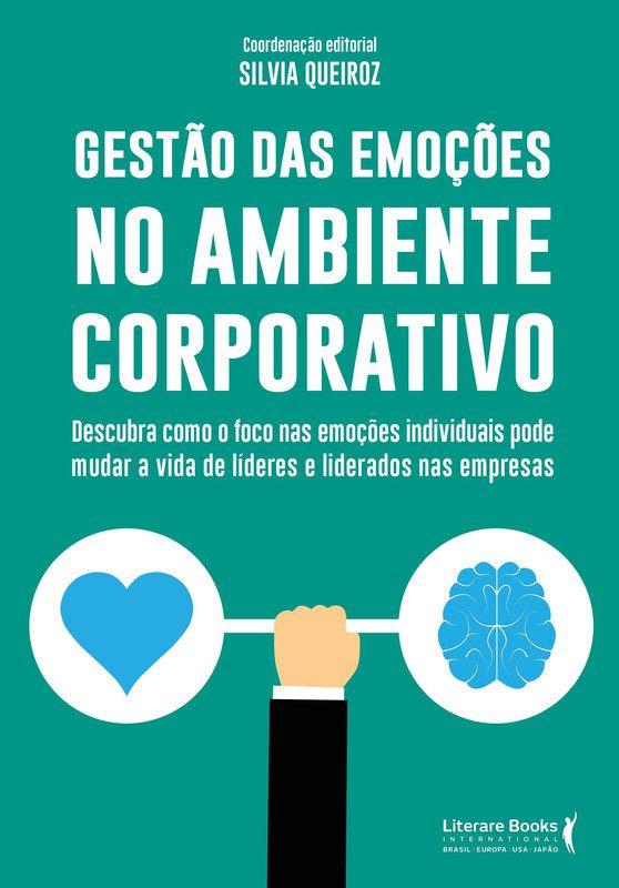 Gestão das emoções no ambiente corporativo: descubra como o foco nas emoções individuais pode mudar a vida de lideres e liderados nas empresas