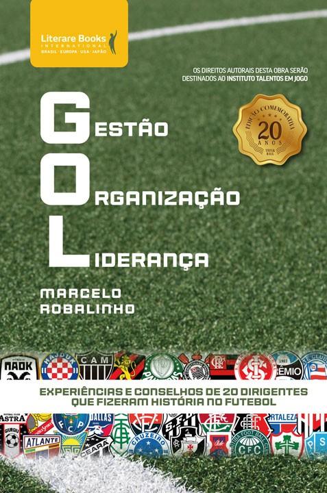 GOL - Gestão Organização Liderança - experiências e conselhos de 20 dirigentes que fizeram história no futebol
