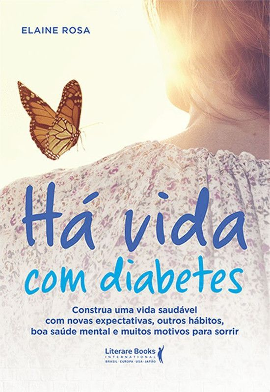 Há vida com diabetes: construa uma vida saudável com novas expectativas, outros hábitos, boa saúde mental e muitos motivos para sorrir