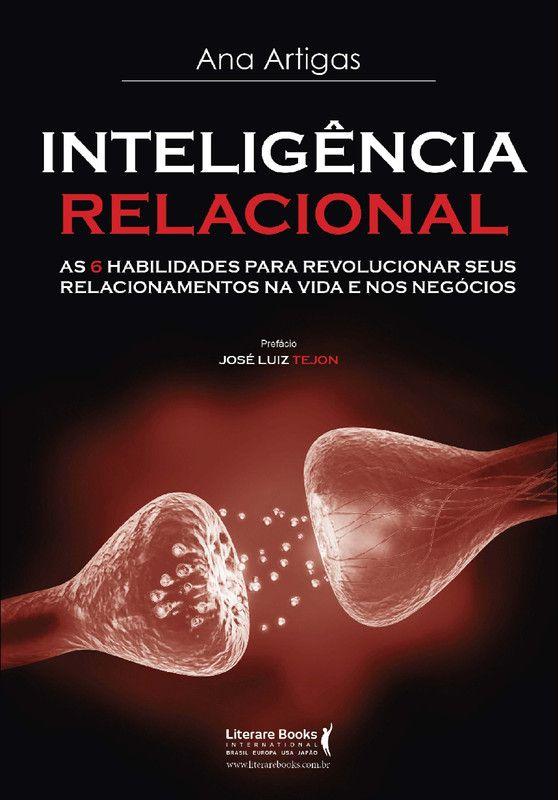 Inteligência relacional: As 6 habilidades para revolucionar seus relacionamentos na vida e nos negócios
