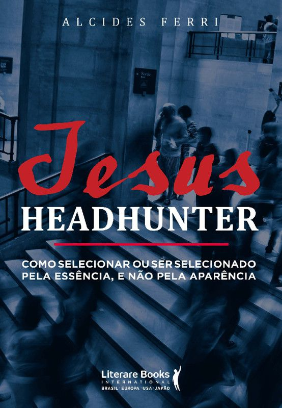 Jesus headhunter: Como selecionar ou ser selecionado pela essência e não pela aparência