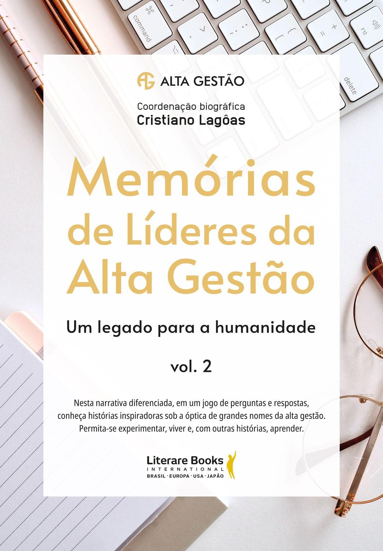 Memórias de líderes da alta gestão - um legado para a humanidade - volume 2