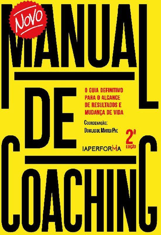 Novo manual de coaching: o guia definitivo para o alcance de resultados e mudança de vida