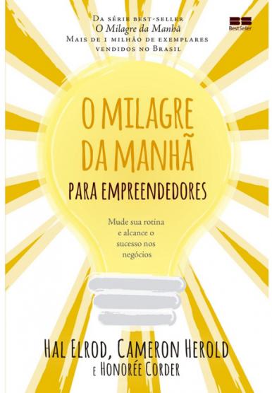 O milagre da manhã para empreendedores: Mude sua rotina e alcance o sucesso nos negócios