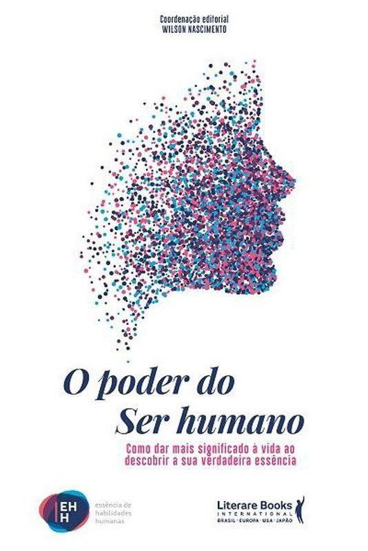 O poder do ser humano: como dar mais significado a vida ao descobrir a sua verdadeira essência