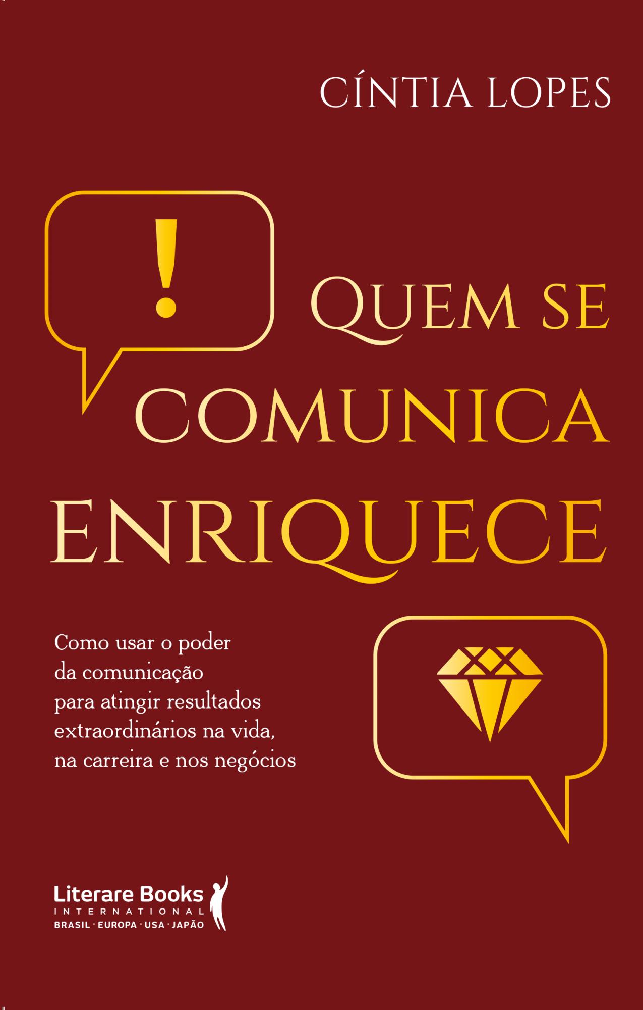 Quem se comunica enriquece: como usar o poder da comunicação para atingir resultados extraordinários na vida, na carreira e nos negócios