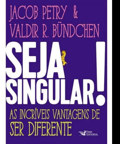 Seja Singular!  As Incriveis Vantagens De Ser Diferente