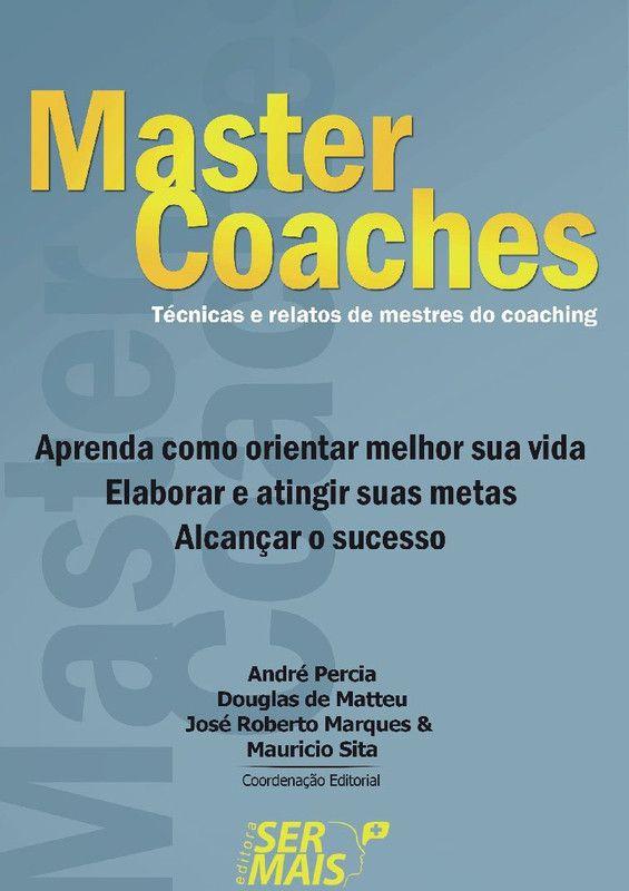 Ser + com master coaches: Técnicas e relatos de mestres do coaching