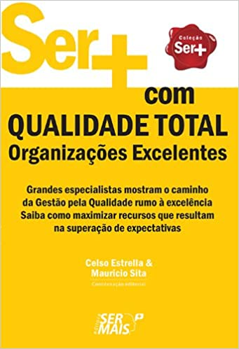 Ser + com qualidade total: organizações excelentes
