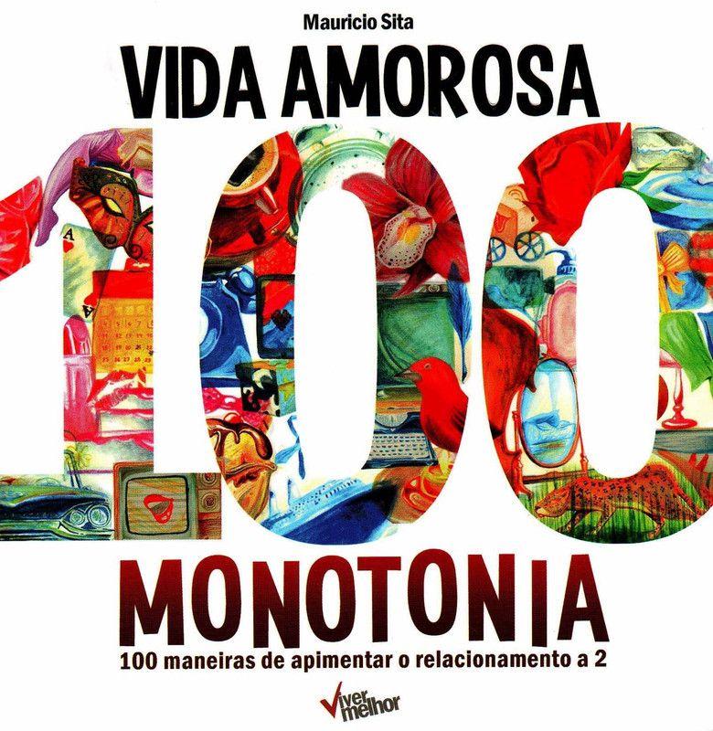 Vida amorosa 100 monotonia: 100 maneiras de apimentar o relacionamento a 2