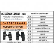 PLATAFORMAS DIANTEIRAS - MODELO CHOPPER - INOX OU PRETAS - 015/64409 PRODUTO SOB ENCOMENDA