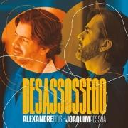 Alexandre Gois e Joaquim Pessoa - Desassossego
