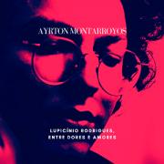Ayrton Montarroyos - Lupicínio Rodrigues, Entre Dores e Amores