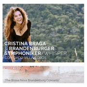 CD - Cristina Braga & Orquestra Sinfônica de Brandenburgo / Whisper com Dado Villa-Lobos - The Bossa Nova Brandenburg Concerto