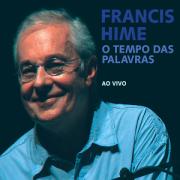 CD - Francis Hime - O Tempo das Palavras Ao Vivo