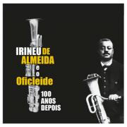 CD - Irineu de Almeida - Irineu de Almeida e Oficleide - 100 Anos depois