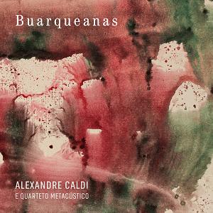 Alexandre Caldi e Quarteto Metacústico - Buarqueanas  - BISCOITO FINO