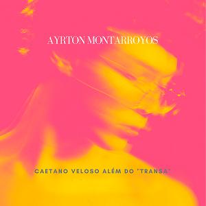 Ayrton Montarroyos - Caetano Além do
