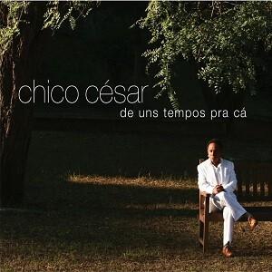 CD - Chico César - De Uns Tempos Pra Cá
