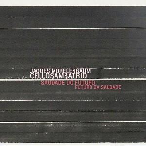 """CD - Jaques Morelenbaum - CelloSam3aTrio """"Saudade do Futuro...Futuro da Saudade"""""""