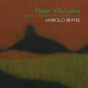 CD - Marcelo Bratke - Heitor Villa-Lobos - Obra Completa para Piano Vol. 3