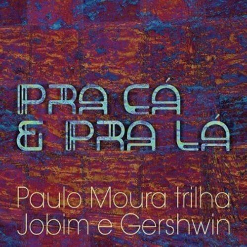 CD - Paulo Moura - Trilha Jobim e Gershwin - Pra cá e pra lá