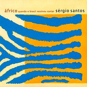 CD - Sérgio Santos - Áfrico - Quando o Brasil Resolveu Cantar