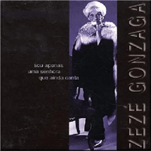 CD - Zezé Gonzaga - Sou Apenas uma Senhora que Ainda Canta