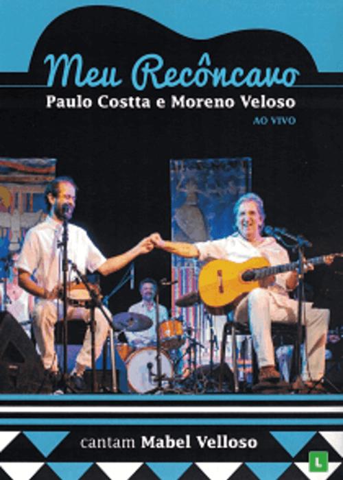 DVD - Paulo Costta e Moreno Veloso - Meu Recôncavo, cantam Mabel Velloso