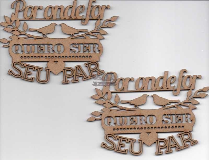 Aplique Scrapbook de Madeira Por Onde for Quero Ser Seu Par LR-682 - Arte Fácil