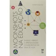 MOONSHOTS NA EDUCAÇÃO - ENSINO HÍBRIDO E APRENDIZAGEM COLABORATIVA NA SALA DE AULA
