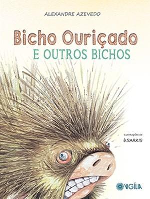 BICHO OURIÇADO E OUTROS BICHOS  - Book Distribuidora de Livros