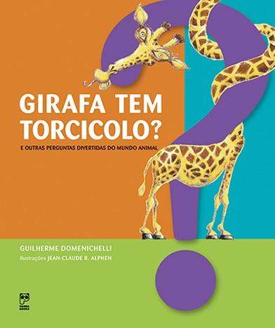 GIRAFA TEM TORCICOLO? E OUTRAS PERGUNTAS DO MUNDO ANIMAL  - Book Distribuidora de Livros