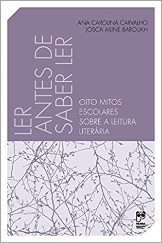 LER ANTES DE SABER LER: OITO MITOS ESCOLARES SOBRE A LEITURA LITERÁRIA  - Book Distribuidora de Livros