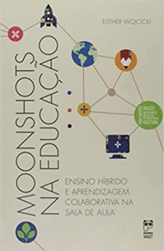 MOONSHOTS NA EDUCAÇÃO - ENSINO HÍBRIDO E APRENDIZAGEM COLABORATIVA NA SALA DE AULA  - Book Distribuidora de Livros