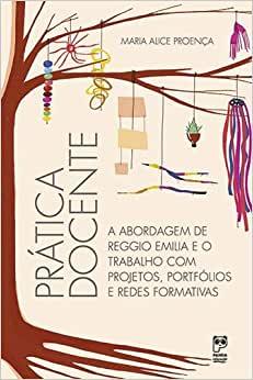 PRÁTICA DOCENTE - A ABORDAGEM DE REGGIO EMILIA E O TRABALHO COM PROJETOS PORTFÓLIOS E REDES FORMATIVAS  - Book Distribuidora de Livros