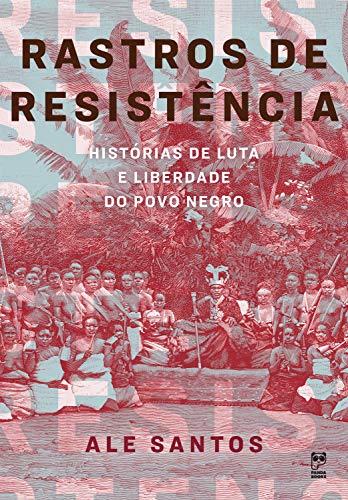 RASTROS DE RESISTÊNCIA: HISTÓRIAS DE LUTA E LIBERDADE DO POVO NEGRO  - Book Distribuidora de Livros