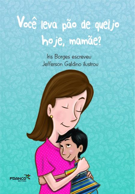 VOCÊ LEVA PÃO DE QUEIJO HOJE MAMÃE?  - Book Distribuidora de Livros