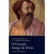 O GRANDE AMIGO DE DEUS: A HISTORIA DE DEUS: A HISTORIA DE SAO PAULO