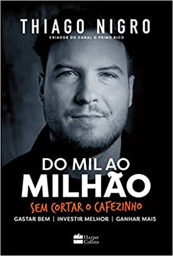 DO MIL AO MILHÃO. SEM CORTAR O CAFEZINHO.