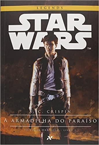 Star Wars : A armadilha do paraíso: 1º trilogia Han Solo