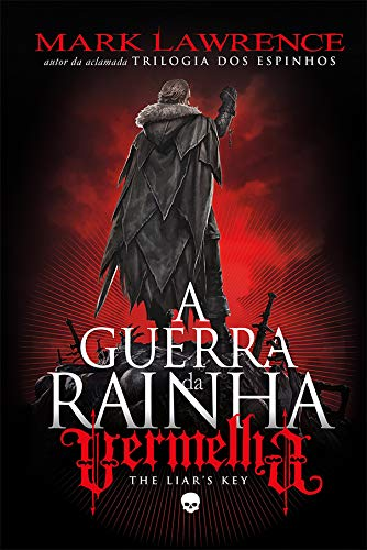 The Liar's Key - A Guerra da Rainha Vermelha: Vol. 2: O segundo volume da nova trilogia de Mark Lawrence