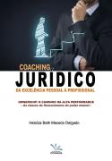 Coaching Jurídico – Da Excelência Pessoal à Profissional