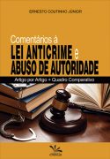 Comentários a Lei Anticrime e Abuso de Autoridade – Artigo por Artigo + Quadro Comparativo